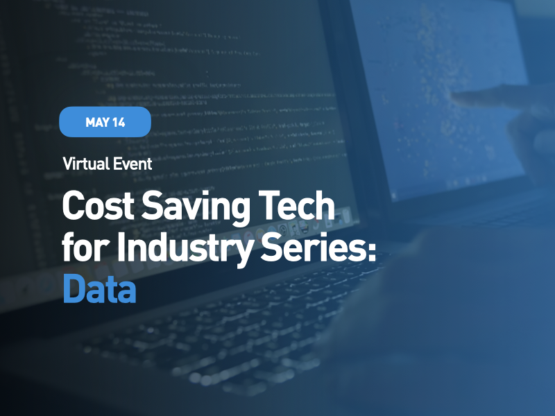 Cost Saving Tech for Industry Series: Data