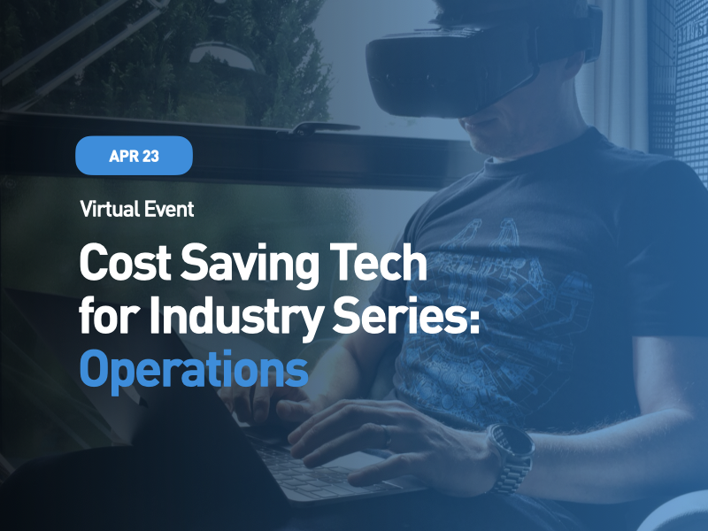 Cost Saving Tech for Industry Series: Operations