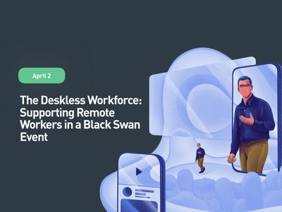 The Deskless Workforce: Supporting Remote Workers in a Black Swan Event