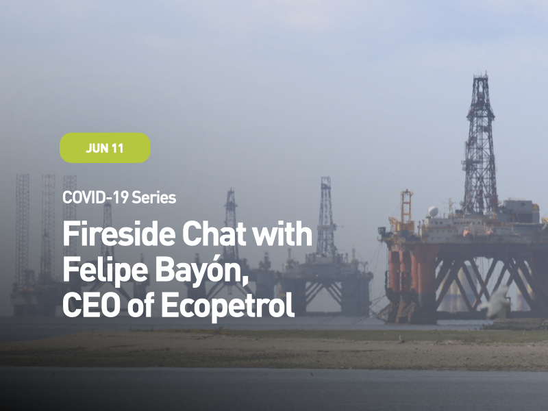 COVID-19 Series: Fireside Chat with Felipe Bayon, CEO of Ecopetrol