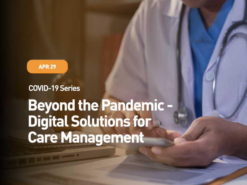 COVID-19 Series: Beyond the Pandemic - Digital Solutions for Care Management