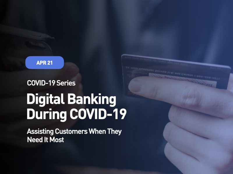 Digital Banking During COVID-19 Assisting Customers When They  Need It Most