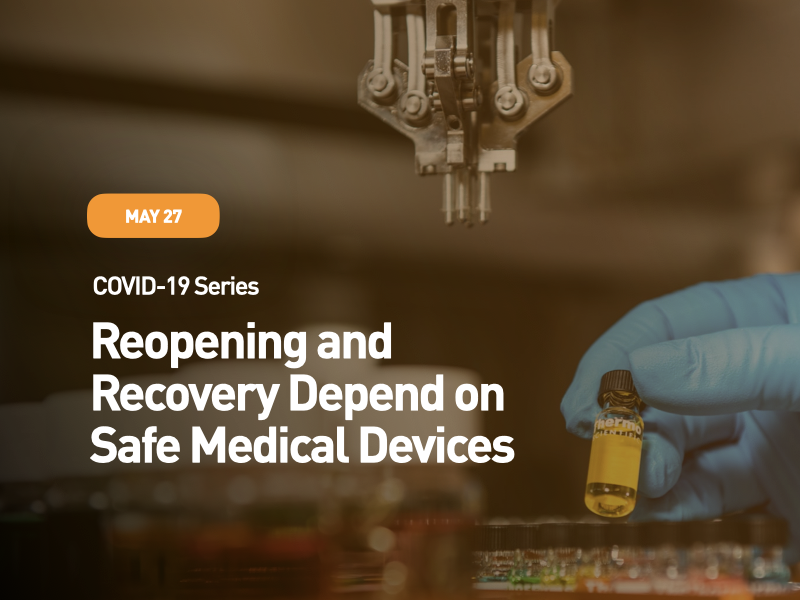 COVID-19 Series: Reopening and Recovery Depend on Safe Medical Devices