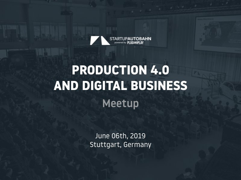 """Meetup """"Production 4.0 and Digital Business"""" – STARTUP AUTOBAHN"""