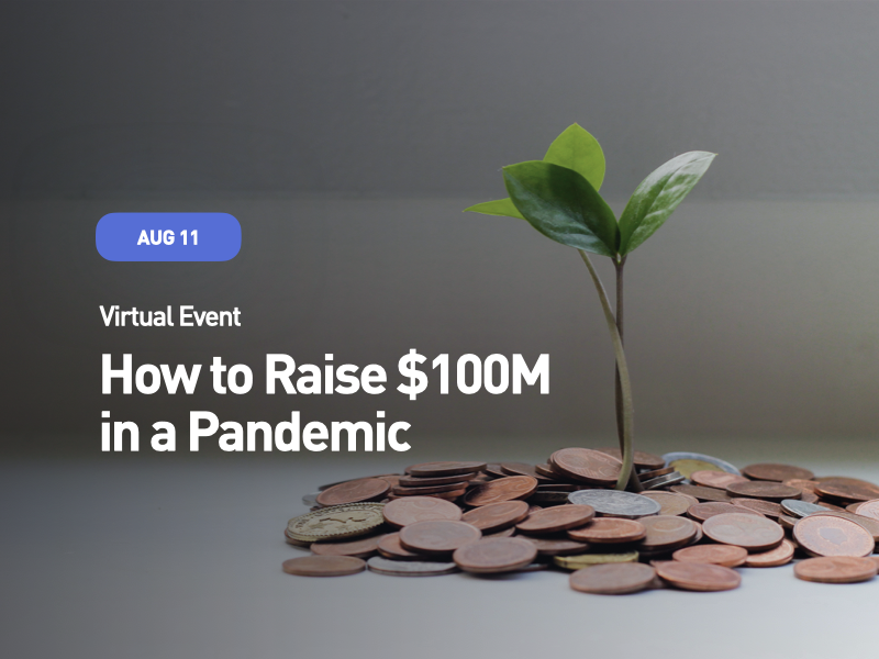 How to Raise $100M in a Pandemic