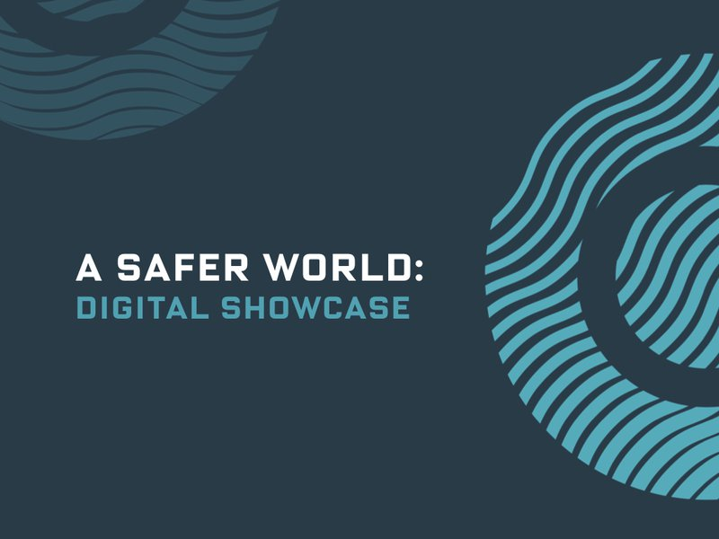 A Safer World: Digital Showcase
