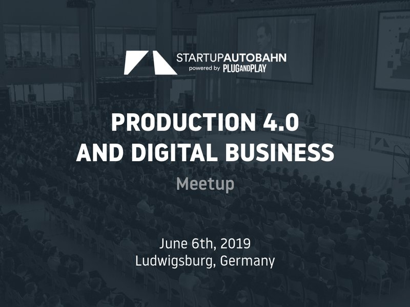 "Meetup ""Production 4.0 and Digital Business"" – STARTUP AUTOBAHN"