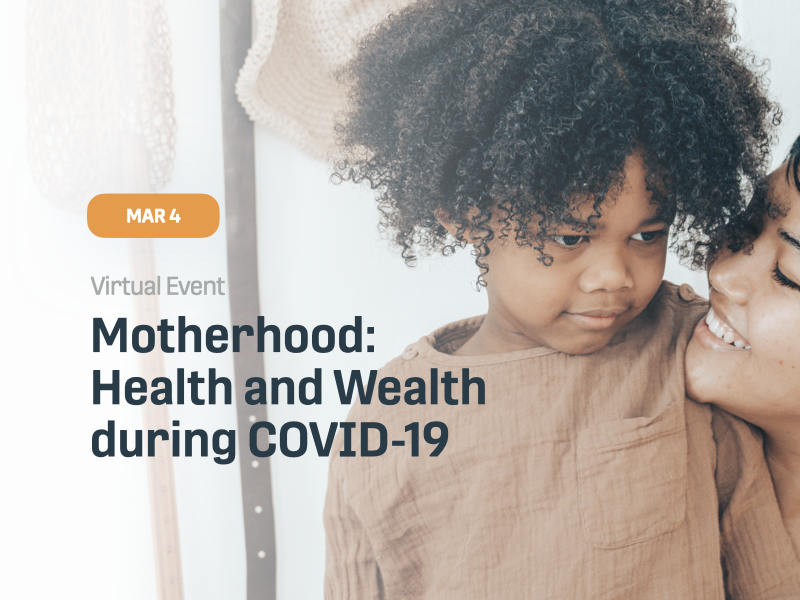 Motherhood: Health and Wealth during COVID-19