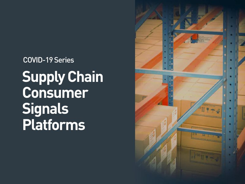 COVID-19 Series: Supply Chain Consumer Signals Platforms